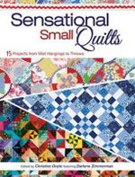 Sensational Small Quilts : 15 Projects from Wall Hangings to Throws