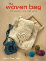 The Woven Bag : 30+ Projects from Small Looms - Noreen Crone-Findlay