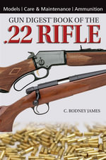 Gun Digest Book of the .22 Rifle - C. Rodney James