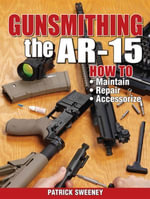 Gunsmithing - The AR-15 - Patrick Sweeney