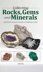 Collecting Rocks, Gems & Minerals : Easy Identification - Values - Lapidary Uses - Patti Polk
