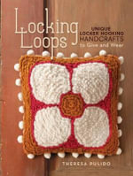 Locking Loops : Unique Locker Hooking Handcrafts to Give and Wear - Theresa Pulido
