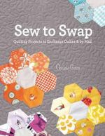 Sew to Swap : Quilting Exchanges Online and in the Mail - Chrissie Grace