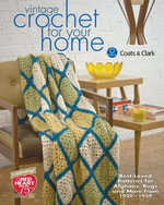 Vintage Crochet For Your Home : Best-Loved Patterns for Afghans, Rugs and More - Coats & Clark