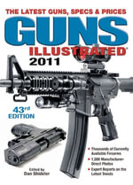 Guns Illustrated 2011 : The Latest Guns, Specs & Prices - Dan Shideler