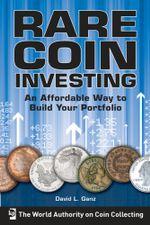 Rare Coin Investing - David L. Ganz