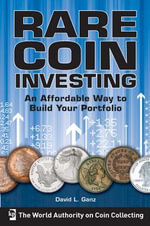 Rare Coin Investing : An Affordable Way to Build Your Portfolio - David L. Ganz