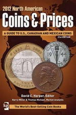 North American Coins & Prices 2012 : A Guide to U.S., Canadian and Mexican Coins