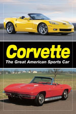 Corvette : The Great American Sports Car - Editors of Old Cars Weekly