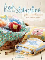 Fresh from the Clothesline : Quilts and Small Projects with Vintage Appeal - Darlene Zimmerman