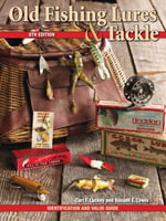 Old fishing Lures & Tackle : Identification and Value Guide - Carl F. Luckey