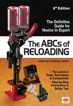 The ABCs of Reloading : The Definitive Guide for Novice to Expert - Rodney James