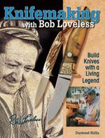 Knifemaking with Bob Loveless : Build Knives with a Living Legend - Durwood Hollis