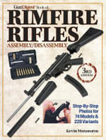Gun Digest Book of Rimfire Rifles Assembly/Disassembly : Gun Digest Book of Rimfire Rifles Assembly/Disassembly - Kevin Muramatsu