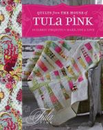 Quilts from the House of Tula Pink : 20 Fabric Projects to Make, Use and Love - Tula Pink