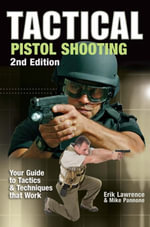 Tactical Pistol Shooting : Your Guide to Tactics that Work - Erik Lawrence