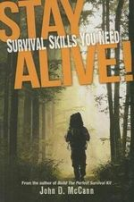 Stay Alive! : Survival Skills You Need - John D. McCann