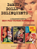 Dames, Dolls and Delinquents : A Collector's Guide to Sexy Pulp Fiction Paperbacks - Gary Lovisi