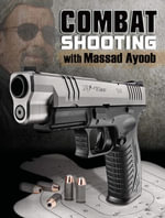 Combat Shooting with Massad Ayoob - Massad Ayoob