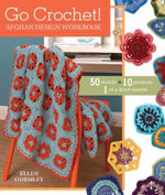Go Crochet! Afghan Design Workshop : 50 Motifs, 10 Projects, 1 of a Kind Results - Ellen Gormley
