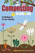 Composting Inside and Out : The comprehensive guide to reusing trash, saving money and enjoying the benefits of organic gardening - Stephanie Davies