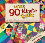 More 90Minute Quilts : 20+ Quick and Easy Projects With Triangles and Squares - Meryl Ann Butler