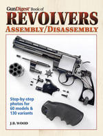 Gun Digest Book of Revolvers- Assembly/DisAssembly - J.B. Wood