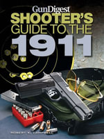 Gun Digest Shooters Guide to the 1911 - Robert K. Campbell