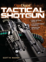 Gun Digest Book of The Tactical Shotgun - Scott W. Wagner