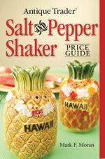 Antique Trader Salt And Pepper Shaker Price Guide - Mark F Moran