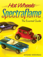 Hot Wheels Spectraflame : The Essential Guide - Edward Wershbale