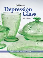 Warman's Depression Glass : Identification and Value Guide - Ellen T. Schroy