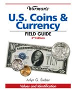 Warman's U.S. Coins & Currency Field Guide - Arlyn G. Sieber