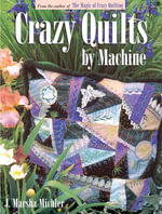 Crazy Quilts by Machine - J Marsha Michler