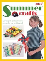 Kids 1st Summer Crafts : 20 Projects and Activities for Camp, the Car, and Beyond! - Editors of Krause Publications