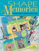 Shape Your Memories - Patti Swoboda