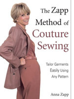 The Zapp Method of Couture Sewing : Tailor Garments Easily Using Any Pattern - Anna Zapp