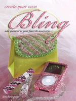 Create Your Own Bling : Add Glamour to Your Favorite Accessories - Ilene Branowitz