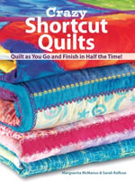 Crazy Shortcut Quilts : Quilt as You Go and Finish in Half the Time! - Marguerita Mcmanus