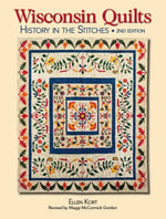 Wisconsin Quilts : History In The Stitches - Ellen Kort
