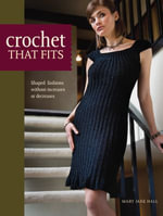 Crochet That Fits : Shaped Fashions Without Increases or Decreases - Mary Jane Hall