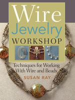 Wire-Jewelry Workshop : Techniques For Working With Wire & Beads - Susan Ray