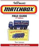 Warman's Matchbox Field Guide : Values & Identification - Tom Larson