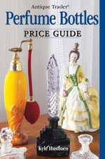 Antique Trader Perfume Bottles Price Guide - Kyle Husfloen
