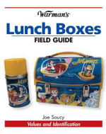 Warman's Lunch Boxes Field Guide : Values and Identification - Joe Soucy