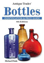 Antique Trader Bottles Identification and Price Guide - Michael Polak
