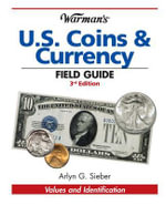 Warman's U.S. Coins & Currency Field Guide - Arlyn G. Sieber