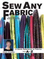 Sew Any Fabric : A Quick Reference to Fabrics from A to Z - Claire Shaeffer