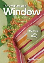 The Well-Dressed Window : Measure, Sew, Hang - Carol Zentgraf