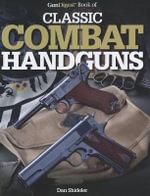 GunDigest Book of Classic Combat Handguns : Gun Digest Book Of... - Dan Shideler